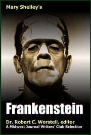 Mary Shelley's Frankenstein - A Midwest Journal Writers Club Selection ebook by Midwest Journal Writers' Club,Dr. Robert C. Worstell,Mary Shelley