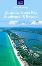 Sarasota, Siesta Key, Bradenton & Beyond ebook by Chelle Koster  Walton