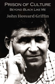 Prison of Culture - Beyond Black Like Me ebook by John Howard Griffin