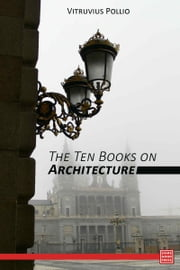The Ten Books on Architecture ebook by Vitruvius Pollio