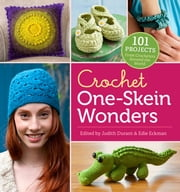 Crochet One-Skein Wonders - 101 Projects from Crocheters around the World ebook by Judith Durant,Edie Eckman