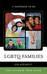 LGBTQ Families - The Ultimate Teen Guide ebook by Eva Apelqvist