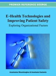 E-Health Technologies and Improving Patient Safety: Exploring Organizational Factors ebook by Anastasius Moumtzoglou,Anastasia N. Kastania