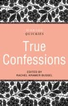 Black Lace Quickies: True Confessions - A collection of erotic short stories ebook by Rachel Kramer Bussel