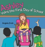 Ashley Wins the First Day of School ebook by Angela Irick