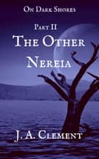 Part 2: The Other Nereia ebook by J. A. Clement
