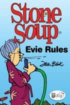 Stone Soup: Evie Rules ebook by Jan Eliot
