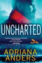 Uncharted ebook by Adriana Anders