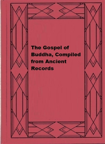 The Gospel of Buddha, Compiled from Ancient Records ebook by Paul Carus