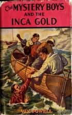 The Mystery Boys and the Inca Gold ebook by Van Powell