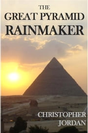 The Great Pyramid Rainmaker ebook by Christopher Jordan