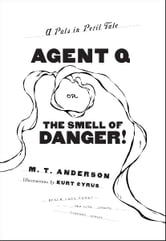 Agent Q, or The Smell of Danger! ebook by M.T. Anderson