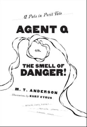 Agent Q, or The Smell of Danger! ebook by M.T. Anderson,Kurt Cyrus
