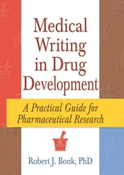 Medical Writing in Drug Development - A Practical Guide for Pharmaceutical Research ebook by Robert J Bonk