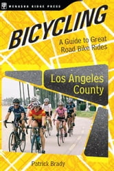 Bicycling Los Angeles County - A Guide to Great Road Bike Rides ebook by Patrick Brady
