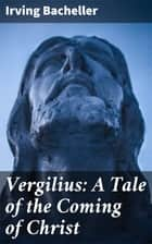 Vergilius: A Tale of the Coming of Christ ebook by