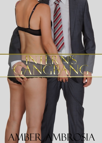 Intern's Gangbang ebook by Amber Ambrosia
