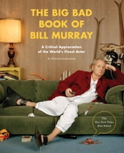 The Big Bad Book of Bill Murray - A Critical Appreciation of the World's Finest Actor ebook by Robert Schnakenberg