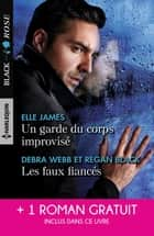 Un garde du corps improvisé - Les faux fiancés - Par-delà les flammes ebook by Elle James, Debra Webb, Regan Black,...