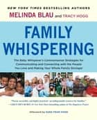 Family Whispering - The Baby Whisperer's Commonsense Strategies for Communicating and Connecting with the People You Love and Making Your Whole Family Stronger ebook by Melinda Blau, Tracy Hogg