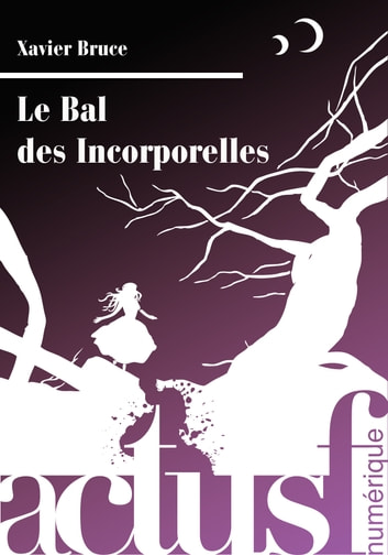 Le Bal des Incorporelles ebook by Xavier BRUCE