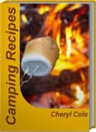 Camping Recipes ebook by Cheryl Cole