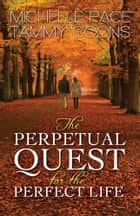 The Perpetual Quest for the Perfect Life ebook by Michelle Pace, Tammy Coons
