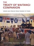 The Treaty of Waitangi Companion - Maori and Pakeha from Tasman to Today ebook by Vincent O'Malley, Bruce Stirling, Wally Penetito