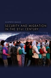 Security and Migration in the 21st Century ebook by Elspeth Guild