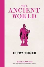 The Ancient World: Ideas in Profile ebook by Jerry Toner