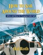 How to Sail Around the World ebook by Hal Roth