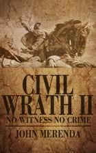 Civil Wrath II: No Witness No Crime ebook by John Merenda