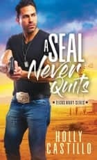 A SEAL Never Quits ebook by Holly Castillo