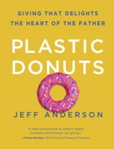 Plastic Donuts - Giving That Delights the Heart of the Father ebook by Jeff Anderson