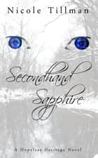 Secondhand Sapphire - Hopeless Heritage, #1 ebook by Nicole Tillman