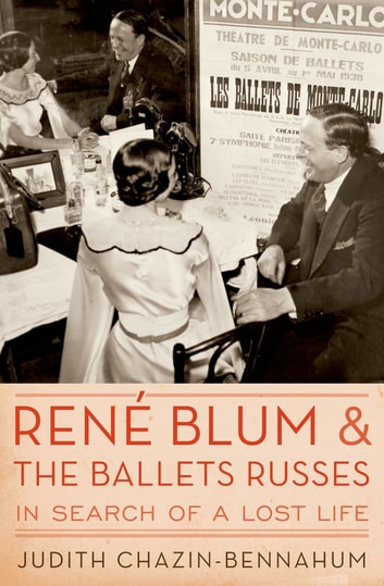 Rene Blum and The Ballets Russes - In Search of a Lost Life ebook by Judith Chazin-Bennahum