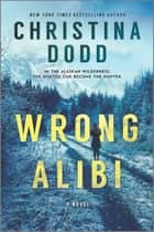 Wrong Alibi - An Alaskan Mystery ekitaplar by Christina Dodd