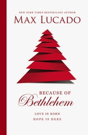 Because of Bethlehem (with Bonus Content) - Love Is Born, Hope Is Here ebook by Max Lucado