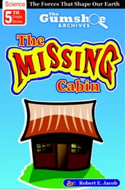 The Gumshoe Archives, The Missing Cabin - The Gumshoe Archives - 5th Grade Reading Series, #1 ebook by Robert E. Jacob