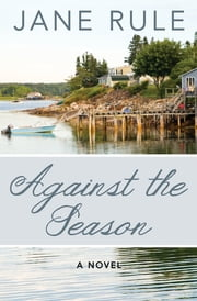 Against the Season - A Novel ebook by Jane Rule