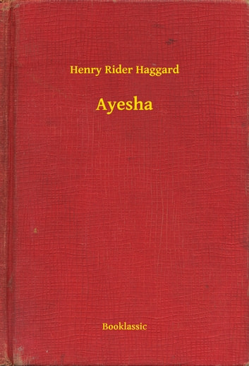 Ayesha ebook by Henry Rider Haggard
