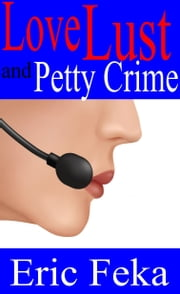 Love Lust and Petty Crime ebook by Eric Feka