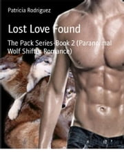 Lost Love Found - The Pack Series-Book 2 (Paranormal Wolf Shifter Romance) ebook by Patricia Rodriguez