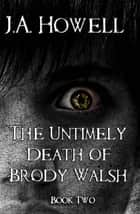 The Untimely Death of Brody Walsh ebook by J.A. Howell