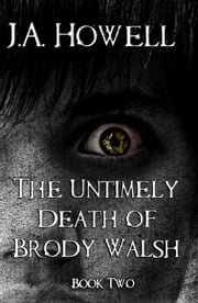 The Untimely Death of Brody Walsh - Book Two ebook by J.A. Howell