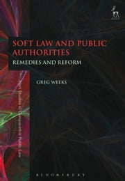 Soft Law and Public Authorities - Remedies and Reform ebook by Greg Weeks