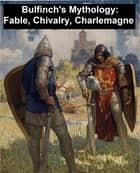 Bulfinch's Mythology: Age of Fable, Age of Chivalry, and Legends of Charlemagne ebook by Thomas Bulfinch