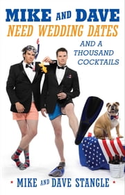Mike and Dave Need Wedding Dates - And a Thousand Cocktails ebook by Dave Stangle,Mike Stangle