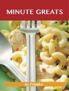 Minute Greats: Delicious Minute Recipes, The Top 48 Minute Recipes ebook by Jo Franks