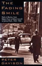 The Fading Smile - Poets in Boston, from Robert Frost to Robert Lowell to Sylvia Plath, ebook by Peter Davison